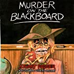 Murder on the Blackboard: Hildegarde Withers, Book 3 (       UNABRIDGED) by Stuart Palmer Narrated by Julie McKay