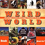 Bradt Travel Guides Weird World: The strangest stories and oddest images from around the world (Bradt Travel Guides)