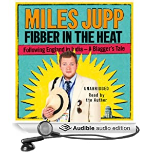 Fibber in the Heat: Following England in India - A Blagger's Tale (Unabridged)