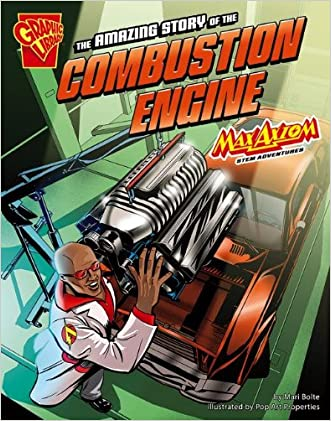 The Amazing Story of the Combustion Engine: Max Axiom STEM Adventures written by Mari Bolte