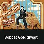 Bobcat Goldthwait | Michael Ian Black,Bobcat Goldthwait