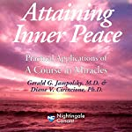 Attaining Inner Peace: Practical Applications of 'A Course in Miracles' | Gerald G. Jampolsky, M.D.,Diane V. Cirincione, Ph.D.