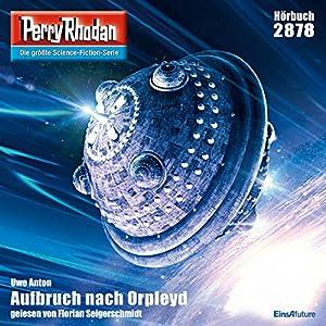Aufbruch nach Orpleyd (Perry Rhodan 2878) Hörbuch