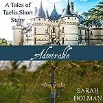 Admirable: Tales of Taelis Short Stories, Book 1 | Sarah Holman