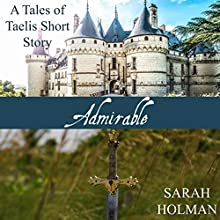 Admirable: Tales of Taelis Short Stories, Book 1 Audiobook by Sarah Holman Narrated by Kimberly Worthy