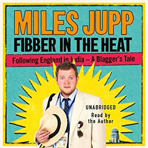 Fibber in the Heat: Following England in India - A Blagger's Tale | [Miles Jupp]