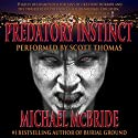 Predatory Instinct: A Thriller (       UNABRIDGED) by Michael McBride Narrated by Scott Thomas