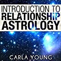 Introduction to Relationship Astrology (       UNABRIDGED) by Carla Young Narrated by Laura Jennings
