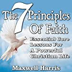 7 Pillars of Faith: Essential Core Lessons for a Powerful Christian Life | Maxwell Harris