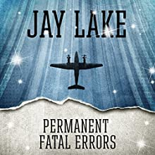 Permanent Fatal Errors (       UNABRIDGED) by Jay Lake Narrated by Jay Snyder