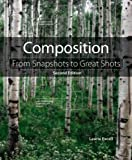 Composition: From Snapshots to Great Shots (2nd Edition)