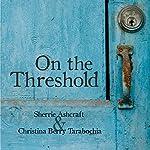 On the Threshold | Sherrie Ashcraft,Christina Berry Tarabochia