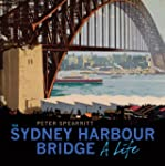 The Sydney Harbour Bridge: A Life