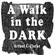A Walk in the Dark | [Arthur C. Clarke]