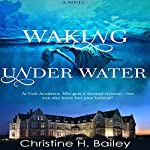Waking Under Water | Christine H. Bailey