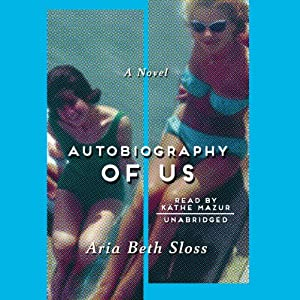 Autobiography of Us: A Novel | [Aria Beth Sloss]