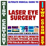 21st Century Ultimate Medical Guide to Laser Eye Surgery (LASIK) - Authoritative Clinical Information for Physicians and Patients (Two CD-ROM Set)