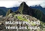 Machu Picchu - Terre des Incas: Une A...