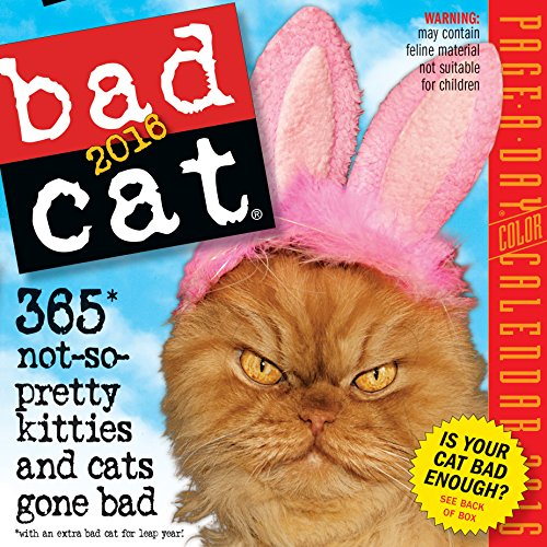 Bad Cat: 365 Not-So-Pretty Kitties and Cats Gone Bad (2016 Calendar)