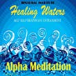 Alpha Meditation: Brainwave Entrainment (Healing Waters Embedded With Alpha 8-12hz Isochronic Tones)