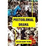 Postcolonial Drama: A Comparative Study of Wole Soyinka, Derek Walcott and Girish Karnad