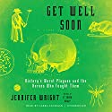 Get Well Soon: History's Worst Plagues and the Heroes Who Fought Them Audiobook by Jennifer Wright Narrated by Gabra Zackman