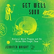 Get Well Soon: History's Worst Plagues and the Heroes Who Fought Them | [Jennifer Wright]
