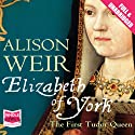 Elizabeth of York (       UNABRIDGED) by Alison Weir Narrated by Maggie Mash