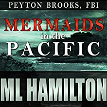 Mermaids in the Pacific: Peyton Brooks, FBI, Book 2 Audiobook by M.L. Hamilton Narrated by Kelley Hazen