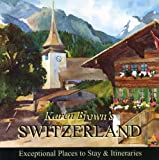 Karen Brown's Switzerland 2010: Exceptional Places to Stay & Itineraries (Karen Brown's Switzerland: Exceptional Places to Stay & Itineraries)
