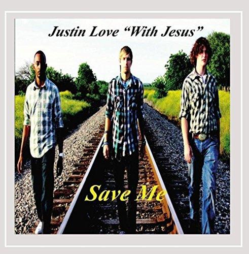 Justin Love ''With Jesus'' - Save Me