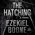 The Hatching: A Novel Audiobook by Ezekiel Boone Narrated by George Newbern