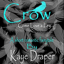 Crow: Come Love a Fey Audiobook by Kaye Draper Narrated by Kaye Draper