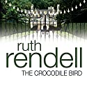 The Crocodile Bird (       UNABRIDGED) by Ruth Rendell Narrated by Juliet Stevenson