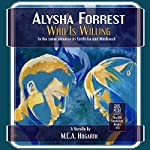 Who Is Willing: Alysha Forrest, Book 3 | M.C.A. Hogarth