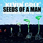 Seeds of a Man: Nourishment from the Soil | Kevin Cole