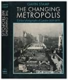 img - for The Changing Metropolis: The Earliest Photographs of London 1839-79 book / textbook / text book