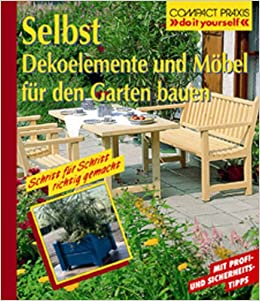 selbst dekoelemente und m bel f r den garten bauen do it yourself mit profi und. Black Bedroom Furniture Sets. Home Design Ideas