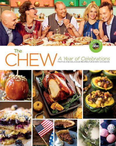 The Chew (Festive and Delicious Recipes for Every Occasion): A Year of Celebrations by The Chew