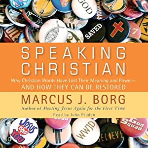 Speaking Christian: Why Christian Words Have Lost Their Meaning and Power - And How They Can Be Restored | [Marcus J. Borg]