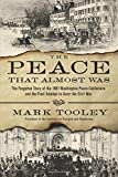 img - for The Peace That Almost Was: The Forgotten Story of the 1861 Washington Peace Conference and the Final Attempt to Avert the Civil War book / textbook / text book