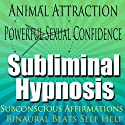 Animal Attraction Subliminal Hypnosis: Powerful Sexual Confidence, Subconscious Affirmations, Binaural Beats, Self-Help  by Subliminal Hypnosis