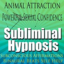 Animal Attraction Subliminal Hypnosis: Powerful Sexual Confidence, Subconscious Affirmations, Binaural Beats, Self-Help  by Subliminal Hypnosis Narrated by Joel Thielke