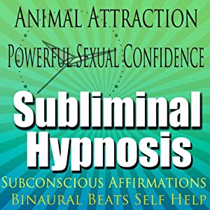 Animal Attraction Subliminal Hypnosis: Powerful Sexual Confidence, Subconscious Affirmations, Binaural Beats, Self-Help | [Subliminal Hypnosis]