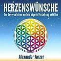 Herzenswünsche: Der Seele zuhören und die eigene Vorsehung erfüllen Hörbuch von Alexander Janzer Gesprochen von: Hannah von Peinen