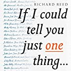 If I Could Tell You Just One Thing: Encounters with Remarkable People and Their Most Valuable Advice Audiobook by Richard Reed Narrated by Richard Reed