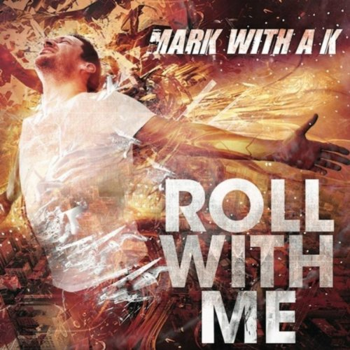 Mark With A K-Roll With Me-CD-FLAC-2011-HBFD Download