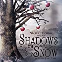 Shadows on Snow: A Flipped Fairy Tale Audiobook by Starla Huchton Narrated by Lauren Harris