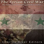 The Syrian Civil War: The History of the 21st Century's Deadliest Conflict |  Charles River Editors