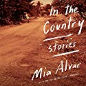 In the Country: Stories Audiobook by Mia Alvar Narrated by Nancy Wu, Don Castro
